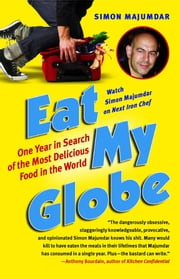 Eat My Globe - One Year to Go Everywhere and Eat Everything ebook by Simon Majumdar