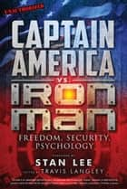 Captain America vs. Iron Man - Freedom, Security, Psychology ebook by Stan Lee, Travis Langley