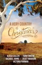 A Very Country Christmas - 5 sparkling holiday reads ebook by Fiona Greene, Alissa Callen, Rachael Johns,...