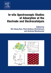 In-situ Spectroscopic Studies of Adsorption at the Electrode and Electrocatalysis ebook by Shi-Gang Sun,Paul A. Christensen,Andrzej Wieckowski