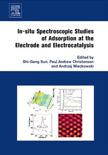 In-situ Spectroscopic Studies of Adsorption at the Electrode and Electrocatalysis ebook by