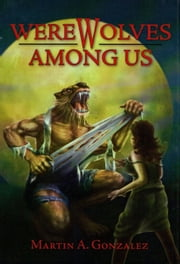 Werewolves Among Us ebook by Martin A. Gonzalez