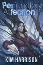 Perfunctory Affection ebook by Kim Harrison