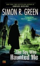 The Spy Who Haunted Me ebook by Simon R. Green