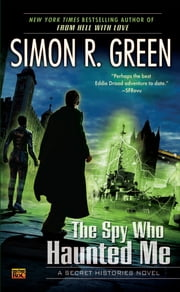 The Spy Who Haunted Me - A Secret Histories Novel ebook by Simon R. Green
