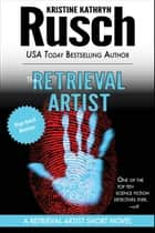 The Retrieval Artist: A Retrieval Artist Short Novel ebook by Kristine Kathryn Rusch