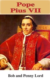 Pope Pius VII ebook by Bob Lord,Penny Lord