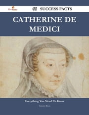 Catherine de Medici 66 Success Facts - Everything you need to know about Catherine de Medici ebook by Tammy Rivas