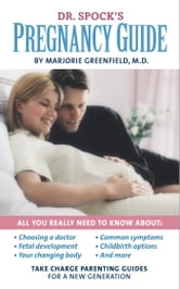 Dr. Spock's Pregnancy Guide - Take Charge Parenting Guides ebook by M.D. Marjorie Greenfield, M.D.