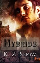 Hybride - Hybride, T1 ebook by K.Z. Snow, Jessica Hyde