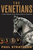 The Venetians ebook by A New History: From Marco Polo to Casanova