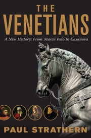 The Venetians - A New History: From Marco Polo to Casanova ebook by Paul Strathern