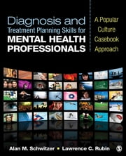Diagnosis and Treatment Planning Skills for Mental Health Professionals - A Popular Culture Casebook Approach ebook by Dr. Alan M. Schwitzer,Lawrence (Larry) C. Rubin