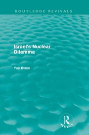 Israel's Nuclear Dilemma (Routledge Revivals) ebook by Yair Evron