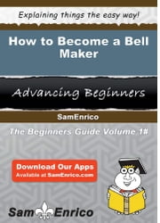 How to Become a Bell Maker - How to Become a Bell Maker ebook by Florentina Ricker