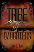 Tribe of Daughters ebook by Kate L. Mary