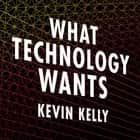 What Technology Wants audiobook by Kevin Kelly