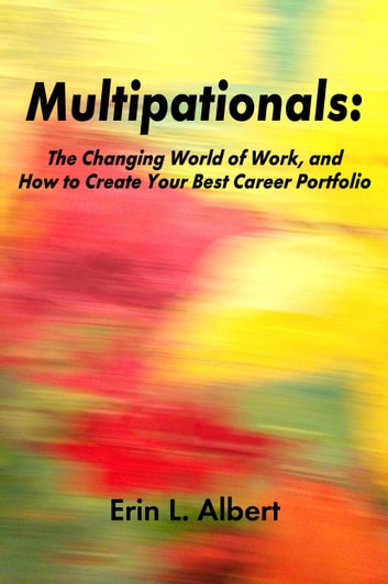 Multipationals: The Changing World of Work, and How to Create Your Best Career Portfolio ebook by Erin L. Albert