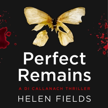 Perfect Remains (A DI Callanach Thriller, Book 1) audiobook by Helen Fields