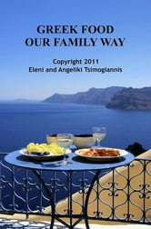 Greek Food Our Family Way ebook by Eleni and Angeliki Tsimogiannis