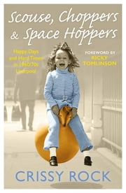 Scouse, Choppers & Space Hoppers - A Liverpool Life of Happy Days and Hard Times ebook by Crissy Rock, Ricky Tomlinson