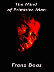 The Mind of Primitive Man ebook by Franz Boas