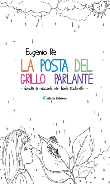 La posta del Grillo Parlante - favole e racconti per tanti scolaretti - ebook by Eugenio Re