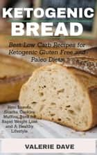 Ketogenic Bread - Best Low Carb Recipes for Ketogenic, Gluten Free and Paleo Diets. Keto Loaves, Snacks, Cookies, Muffins, Buns for Rapid Weight Loss and A Healthy Lifestyle. ebook by Valerie Dave