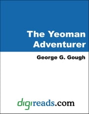 The Yeoman Adventurer ebook by Gough, George G.