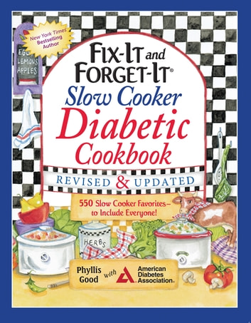 Fix-It and Forget-It Slow Cooker Diabetic Cookbook - 550 Slow Cooker Favorites-to Include Everyone ebook by Phyllis Good
