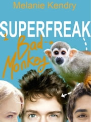 Superfreak: Bad Monkey ebook by Melanie Kendry