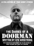 The Diaries of a Doorman - A Collection of True Short Stories - Volume One ebook by Stu Armstrong