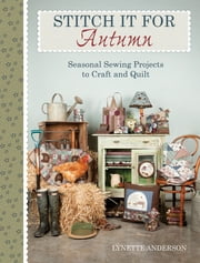 Stitch it for Autumn - Seasonal Sewing Projects to Craft and Quilt ebook by Lynette Anderson