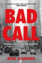 Bad Call - A Summer Job on a New York Ambulance ebook by Mike Scardino