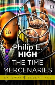 The Time Mercenaries ebook by Philip E. High