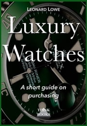 Luxury Watches Purchasing Guide ebook by Leonard Lowe