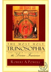 The Most Holy Trinosophia: The New Revelation of the Divine Feminine ebook by Robert Powell