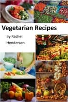 Vegetarian Recipes ebook by Rachel Henderson