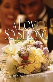 A Love So Strong ebook by Kendra Norman-Bellamy