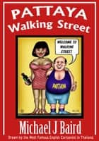 Pattaya Walking Street ebook by Michael J. Baird