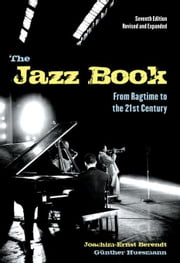 The Jazz Book: From Ragtime to the 21st Century ebook by Berendt, Joachim-Ernst