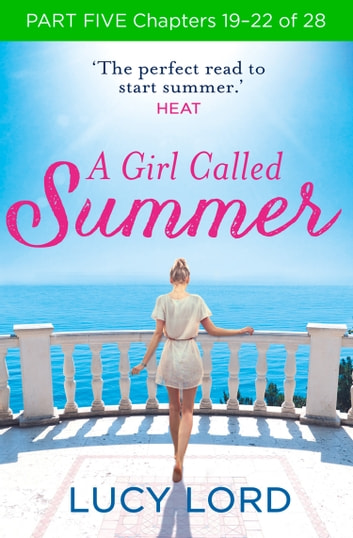 A Girl Called Summer: Part Five, Chapters 19–22 of 28 ebook by Lucy Lord