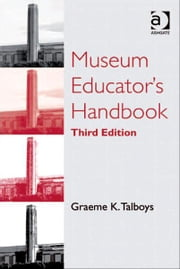 Museum Educator's Handbook ebook by Mr Graeme K Talboys