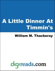 A Little Dinner At Timmins's ebook by Thackeray, William Makepeace