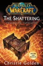 World of Warcraft: The Shattering ebook by Christie Golden
