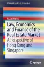 Law, Economics and Finance of the Real Estate Market - A Perspective of Hong Kong and Singapore ebook by Rita Yi Man Li