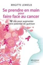 Se prendre en main pour faire face au cancer ebook by Brigitte Lemieux