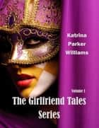 The Girlfriend Tales--A Short Story Collection ebook by Katrina Parker Williams