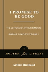 I Promise to Be Good - The Letters of Arthur Rimbaud ebook by Arthur Rimbaud