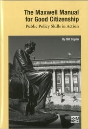 The Maxwell Manual for Good Citizenship - Public Policy Skill in Action ebook by Bill Coplin